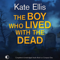 The Boy Who Lived with the Dead - Kate Ellis