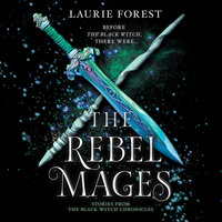 The Rebel Mages: Wandfasted\Light Mage (The Black Witch Chronicles) - Laurie Forest