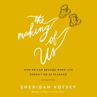 The Making of Us: Who We Can Become When Life Doesn't Go As Planned - Sheridan Voysey