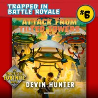 Attack from Tilted Towers: An Unofficial Novel of Fortnite - Devin Hunter