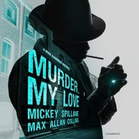 Murder, My Love: A Mike Hammer Novel - Max Allan Collins,Mickey Spillane