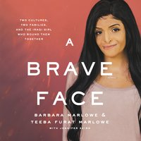 A Brave Face: Two Cultures, Two Families, and the Iraqi Girl Who Bound Them Together - Barbara Marlowe,Teeba Furat Marlowe