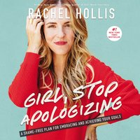 Girl, Stop Apologizing: A Shame-Free Plan for Embracing and Achieving Your Goals - Rachel Hollis
