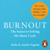 Burnout: The secret to solving the stress cycle - Emily Nagoski,Amelia Nagoski