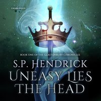 Uneasy Lies the Head - S. P. Hendrick