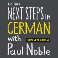 Next Steps in German with Paul Noble for Intermediate Learners – Complete Course - Paul Noble