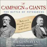 A Campaign of Giants: The Battle for Petersburg – Volume 1: From the Crossing of the James to the Crater - A. Wilson Greene