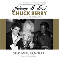 Johnny B. Bad: Chuck Berry and the Making of Hail! Hail! Rock 'N' Roll - Stephanie Bennett