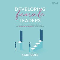 Developing Female Leaders: Navigate the Minefields and Release the Potential of Women in Your Church - Kadi Cole
