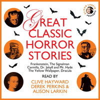 Great Classic Horror Stories - Charles Dickens,Mary Shelley,Robert Louis Stevenson,Charlotte Perkins Gilman,Sheridan Le Fanu