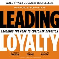 Leading Loyalty: Cracking the Code to Customer Devotion - Leena Rinne,Sandy Rogers,Shawn Moon