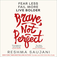 Brave, Not Perfect: Fear Less, Fail More, and Live Bolder - Reshma Saujani