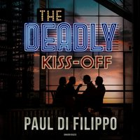 The Deadly Kiss-Off - Paul Di Filippo