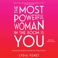 The Most Powerful Woman in the Room Is You: Command an Audience and Sell Your Way to Success - Lydia Fenet