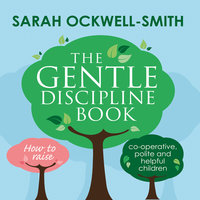 The Gentle Discipline Book: How to raise co-operative, polite and helpful children - Sarah Ockwell-Smith