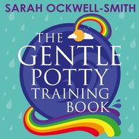 The Gentle Potty Training Book: The calmer, easier approach to toilet training - Sarah Ockwell-Smith