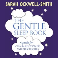 The Gentle Sleep Book: For calm babies, toddlers and pre-schoolers - Sarah Ockwell-Smith