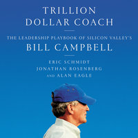 Trillion Dollar Coach: The Leadership Playbook of Silicon Valley's Bill Campbell - Jonathan Rosenberg,Eric Schmidt,Alan Eagle
