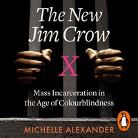 The New Jim Crow: Mass Incarceration in the Age of Colourblindness - Michelle Alexander