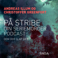 På stribe - din seriemorderpodcast (Dem der slap væk) - Christoffer Greenfort,Andreas Illum