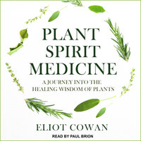 Plant Spirit Medicine: A Journey into the Healing Wisdom of Plants - Eliot Cowan