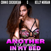 Another Woman in My Bed: Cuckqueans 2 (Threesome Erotica BDSM Erotica Lesbian Erotica) - Connie Cuckquean