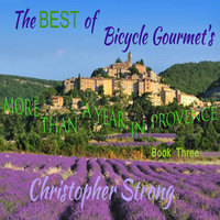 The Best of Bicycle Gourmet's - More Than a Year in Provence - Book Three - Christopher Strong