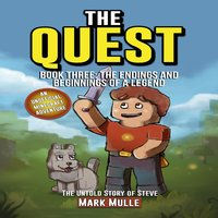 The Quest – The Untold Story of Steve, Book Three: The Endings and Beginnings of a Legend (An Unofficial Minecraft Book for Kids) - Mark Mulle