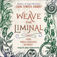 Weave the Liminal: Living Modern Traditional Witchcraft - Laura Tempest Zakroff