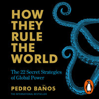 How They Rule the World: The 22 Secret Strategies of Global Power - Pedro Baños