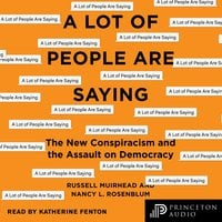 A Lot of People Are Saying: The New Conspiracism and the Assault on Democracy - Nancy L. Rosenblum,Russell Muirhead