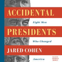 Accidental Presidents: Eight Men Who Changed America - Jared Cohen