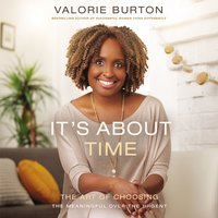 It's About Time: The Art of Choosing the Meaningful Over the Urgent - Valorie Burton