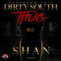 Addicted to a Dirty South Thug - Shan