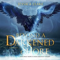 Beyond a Darkened Shore - Jessica Leake
