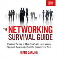 The Networking Survival Guide, Second Edition: Practical Advice to Help You Gain Confidence, Approach People, and Get the Success You Want - Diane Darling