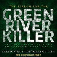 The Search for the Green River Killer: The True Story of America's Most Prolific Serial Killer - Carlton Smith,Tomas Guillen