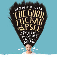 The Good, the Bad and the PSLE - Monica Lim