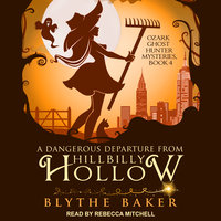 A Dangerous Departure From Hillbilly Hollow - Blythe Baker