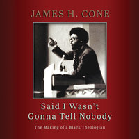 Said I Wasn't Gonna Tell Nobody - James H. Cone