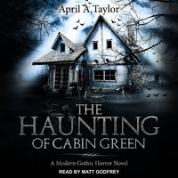 The Haunting of Cabin Green - April A. Taylor