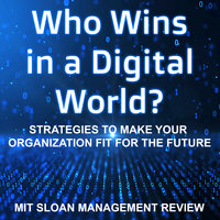 Who Wins in a Digital World? - MIT Sloan Management Review