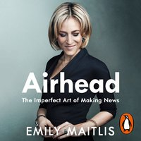 Airhead: The Imperfect Art of Making News - Emily Maitlis