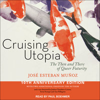 Cruising Utopia: The Then and There of Queer Futurity, 10th Anniversary Edition - Jose Esteban Munoz