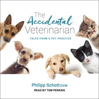 The Accidental Veterinarian: Tales from a Pet Practice - Philipp Schott