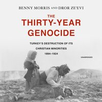 The Thirty-Year Genocide: Turkey's Destruction of Its Christian Minorities, 1894-1924 - Benny Morris,Dror Ze'evi