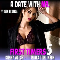 A Date With Mr. – First Timers 5 (Virgin Erotica) - Kimmy Welsh