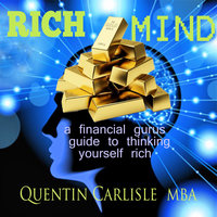 Rich Mind: A financial guru's guide to thinking yourself rich - Quentin Carlisle (MBA)