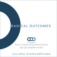 Radical Outcomes: How to Create Extraordinary Teams that Get Tangible Results - Juliana Stancampiano