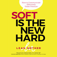 Soft is the new hard: How to communicate effectively under pressure - Leah Mether